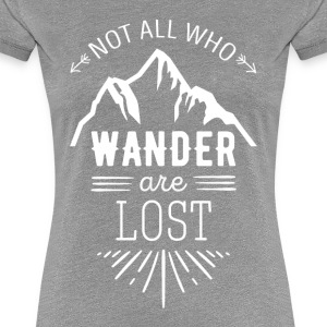 Not all who wander are lost Traveling T Shirt Women's T-Shirts - Women's Premium T-Shirt
