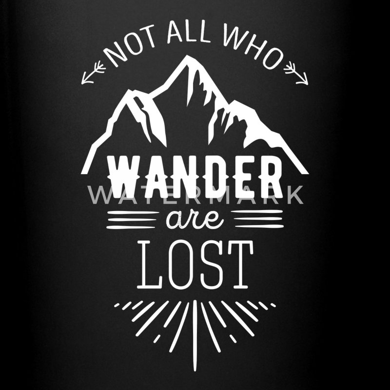 not all who wander are lost essay If anyone knows about my essay writing process, it usually doesn't pick up until about a week before the essay is due not all who wander are lost.