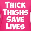 THICK THIGHS SAVE LIVES - Women's T-Shirt