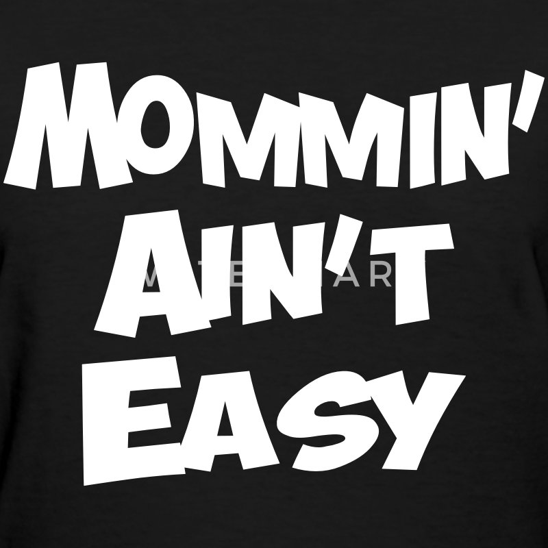 MOMMIN AINT EASY - Women's T-Shirt
