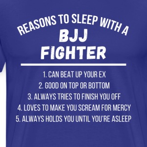 Reasons to sleep with a BJJ Fighter T Shirt T-Shirts - Men's Premium T-Shirt