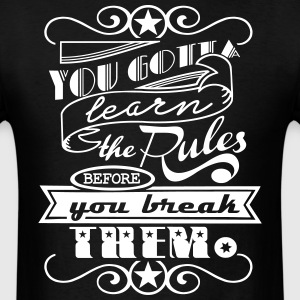 You Gotta Learn The Rules T-Shirts - Men's T-Shirt