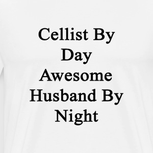 cellist_by_day_awesome_husband_by_night T-Shirts - Men's Premium T-Shirt