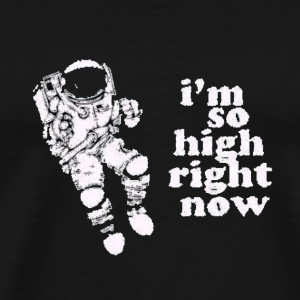 I'm so high right now! - Men's Premium T-Shirt