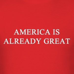 America Already Great T-Shirts - Men's T-Shirt