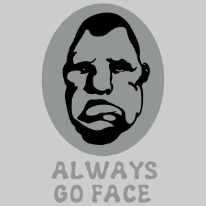 ALWAYS GO FACE
