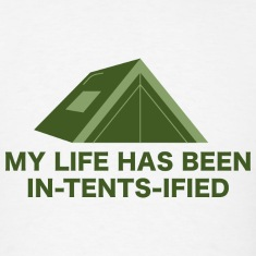 My Life Has Been In-Tents-Ified
