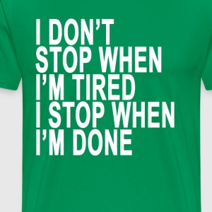 i_dont_stop_when_im_tired_ - Men's Premium T-Shirt