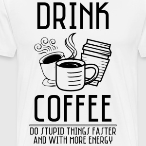 Drink Coffee - Men's Premium T-Shirt