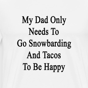 my_dad_only_need_to_go_snowboarding_and_ T-Shirts - Men's Premium T-Shirt