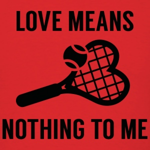 Love Means Nothing To Me - Men's T-Shirt