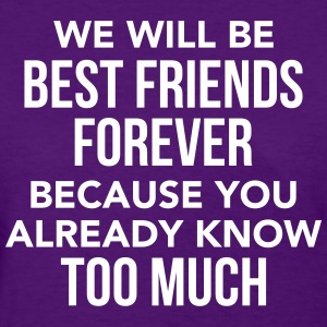 Best Friends know too much - Women's T-Shirt