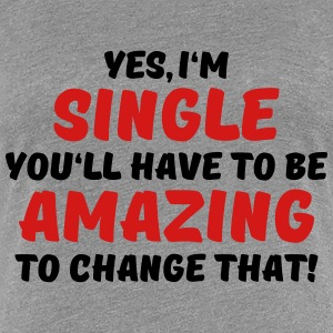 Yes, I'm single Women's T-Shirts - Women's Premium T-Shirt