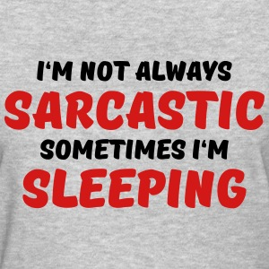 I'm not always sarcastic Women's T-Shirts - Women's T-Shirt