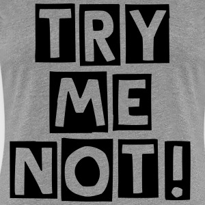 Try Me Not! - Women's Premium T-Shirt