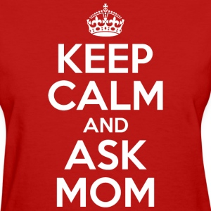 Keep Calm and Ask Mom - Women's T-Shirt