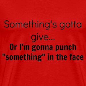 Something's Gotta Give - Men's Premium T-Shirt