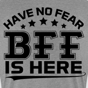 HAVE NO FEAR BFF IS HERE Women's T-Shirts - Women's Premium T-Shirt