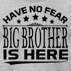HAVE NO FEAR BIG BROTHER IS HERE T-Shirts - Men's T-Shirt by American Apparel