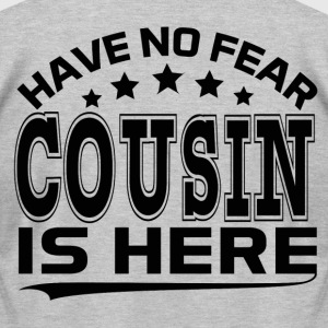 HAVE NO FEAR COUSIN IS HERE T-Shirts - Men's T-Shirt by American Apparel