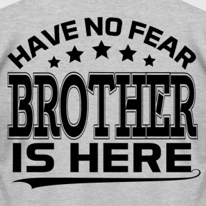 HAVE NO FEAR BROTHER IS HERE T-Shirts - Men's T-Shirt by American Apparel