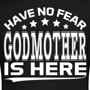 HAVE NO FEAR GODMOTHER IS HERE Women's T-Shirts - Women's Premium T-Shirt