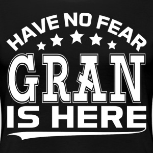 HAVE NO FEAR GRAN IS HERE Women's T-Shirts - Women's Premium T-Shirt