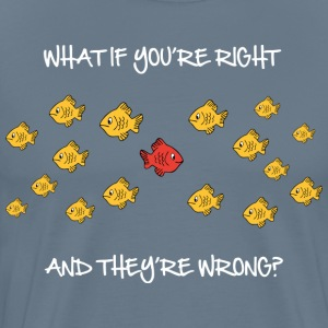 What if you're right (dark) T-Shirts - Men's Premium T-Shirt