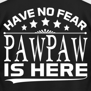 HAVE NO FEAR PAWPAW IS HERE T-Shirts - Men's T-Shirt by American Apparel