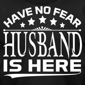 HAVE NO FEAR HUSBAND IS HERE T-Shirts - Men's T-Shirt by American Apparel