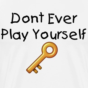 Don't Ever play yourself - Men's Premium T-Shirt