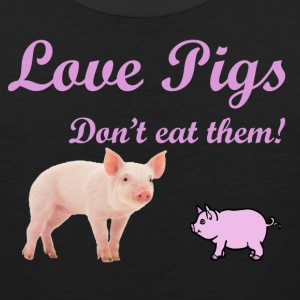 LOVE PIGS, DON'T EAT THEM - Men's Premium Tank