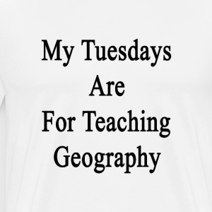 my_tuesdays_are_for_teaching_geography T-Shirts - Men's Premium T-Shirt