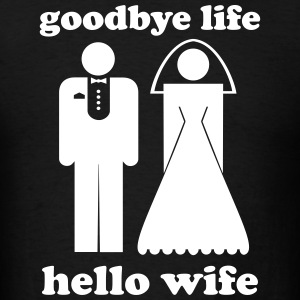 Goodbye life hello wife - Men's T-Shirt