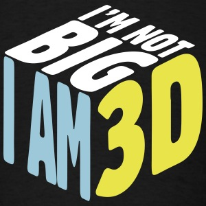 I am not big, I am 3D - Men's T-Shirt