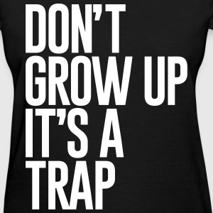 DONT GROW UP ITS A TRAP - Women's T-Shirt