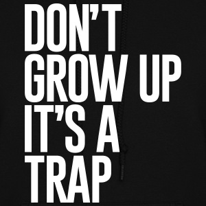 DONT GROW UP ITS A TRAP - Women's Hoodie