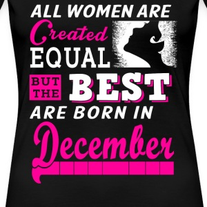 All Women Created Equal But Best Born In December - Women's Premium T-Shirt