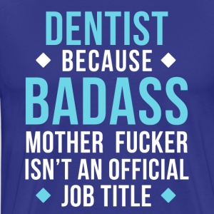 Dentist Badass Professions Dental T Shirt T-Shirts - Men's Premium T-Shirt