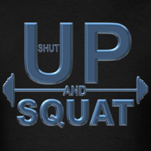Shut Up And Squat - Men's T-Shirt