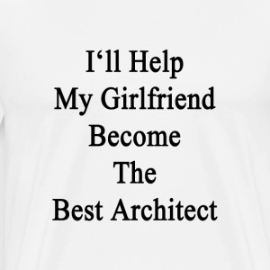 ill_help_my_girlfriend_become_the_best_a T-Shirts - Men's Premium T-Shirt