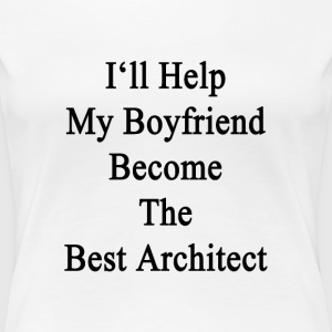 ill_help_my_boyfriend_become_the_best_ar Women's T-Shirts - Women's Premium T-Shirt