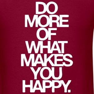 Do More Of What Makes You Happy T-Shirts - Men's T-Shirt