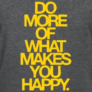 Do More Of What Makes You Happy Women's T-Shirts - Women's T-Shirt