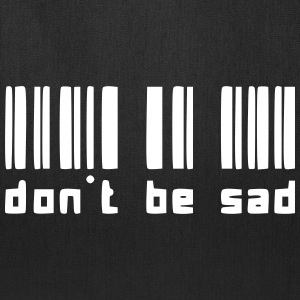 Don't Be Sad Bags & backpacks - Tote Bag