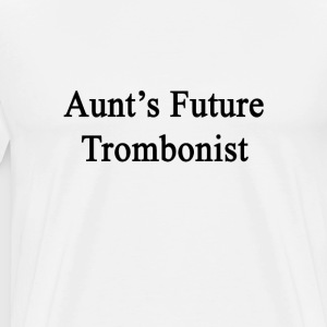 aunts_future_trombonist T-Shirts - Men's Premium T-Shirt
