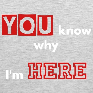 You Know Why Im Here Men's Premium Tank - Men's Premium Tank