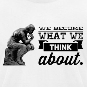 Thoughts Become Things - Men's T-Shirt by American Apparel