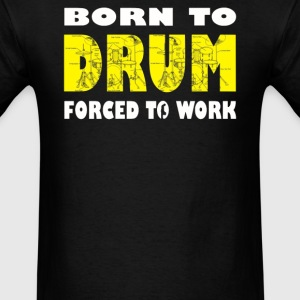 Born to Drum Forced To Wo - Men's T-Shirt
