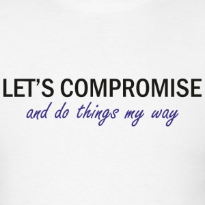 Let's Compromise - Men's T-Shirt